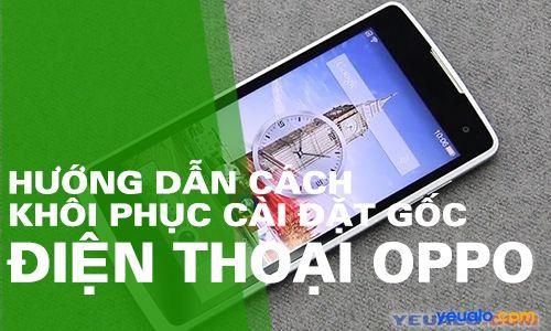 Hướng dẫn cách khôi phục cài đặt gốc điện thoại Oppo
