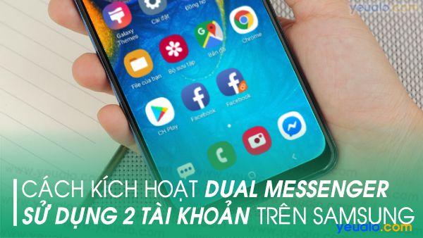 Cách bật tính năng Dual Messenger trên Samsung