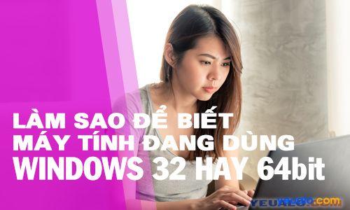Cách kiểm tra xem máy tính 32bit hay 64bit Windows 7