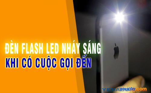 Cách làm đèn Flash LED nháy sáng khi có cuộc gọi, tin nhắn, hay thông báo