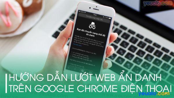 Cách mở tab ẩn danh trên Chrome điện thoại
