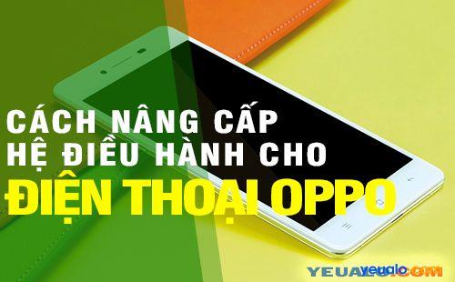 Cách nâng cấp hệ điều hành phiên bản mới nhất cho điện thoại OPPO
