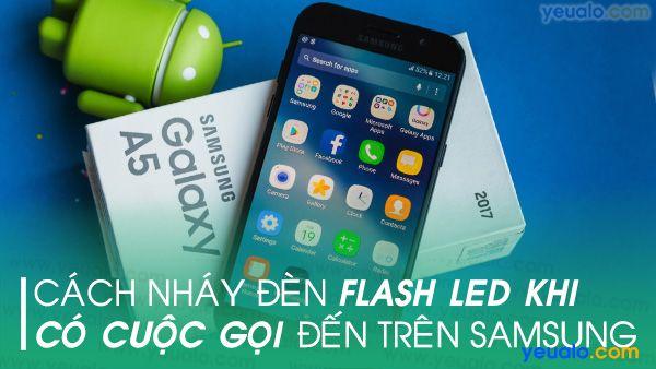 Cách nháy đèn flash khi có cuộc gọi đến Samsung J2 Pro, J3, J4, J5, J6, J7 Prime, J8,  A6, A8…
