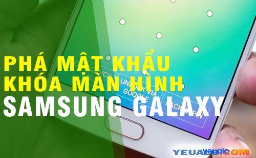 Cách phá mật khẩu khóa màn hình Samsung Galaxy