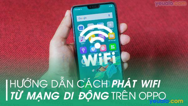 Cách phát Wifi Oppo A3s, A71, A83, Oppo F7, F7 Youth, F9, A7…