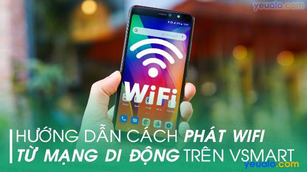 Cách phát Wifi từ điện thoại Vsmart