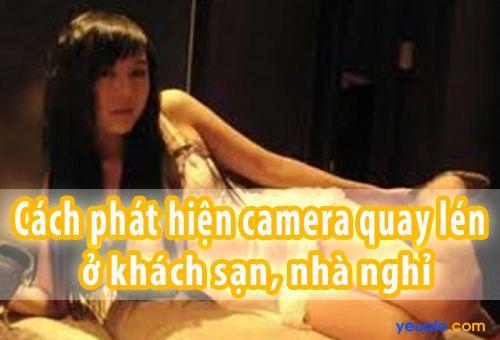Cách phát hiện Camera quay lén trong khách sạn, nhà nghỉ…