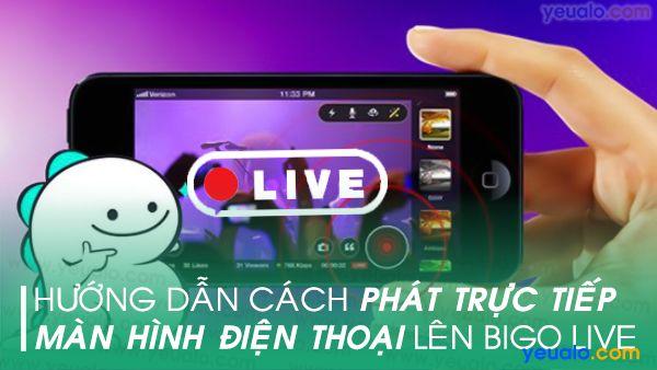 Cách live stream màn hình điện thoại trên Bigo Live