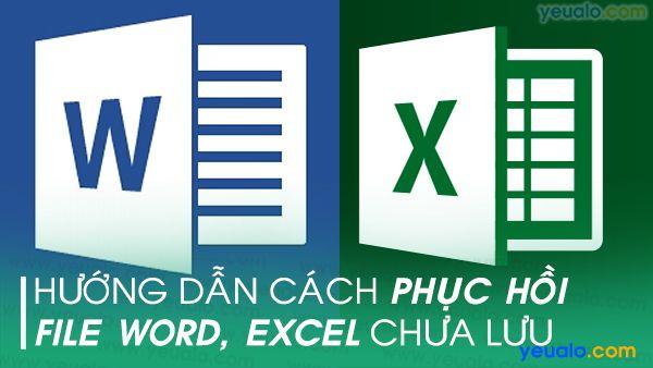 Cách phục hồi file Word, Excel chưa lưu