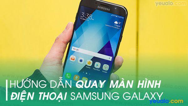 Cách quay màn hình Samsung J2 Pro, J3, J4, J5, J6, J7 Prime, A6, A8, M20, S10 Plus, Note 9…