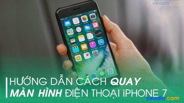 Cách quay màn hình iPhone 7