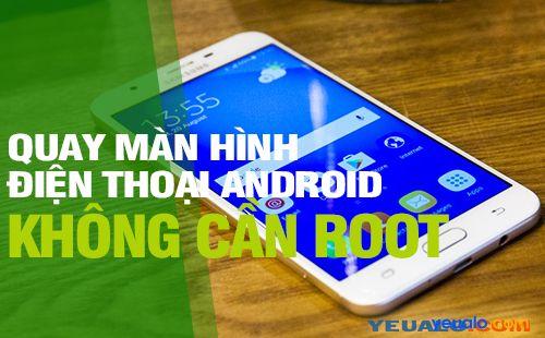 Cách quay phim màn hình điện thoại Android