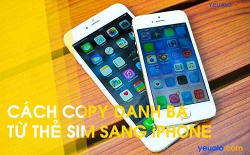 Cách sao chép danh bạ từ Sim sang điện thoại iPhone 5, 6, 7…