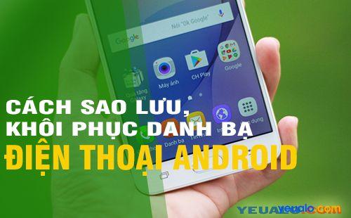 Cách sao lưu, khôi phục danh bạ trên điện thoại Android