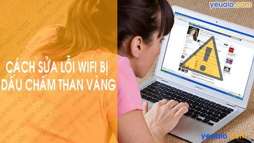 Cách sửa lỗi Wifi bị dấu chấm than vàng