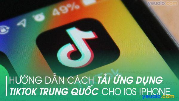 Cách tải Tik Tok Trung Quốc cho iOS iPhone