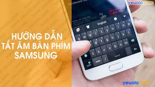 Cách Tắt, Bật Âm, Rung bàn phím điện thoại Samsung