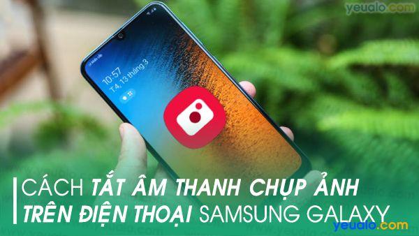 Cách tắt âm chụp ảnh Samsung A20, A30, A50, A70, Samsung M20, Galaxy S10+…
