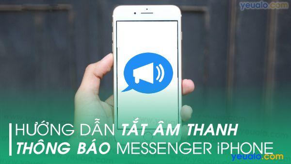 Cách Tắt âm thông báo Messenger trên iPhone
