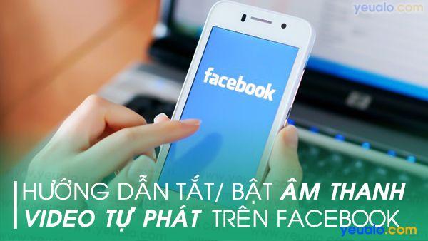 Cách Tắt Bật âm thanh video tự phát trên Facebook