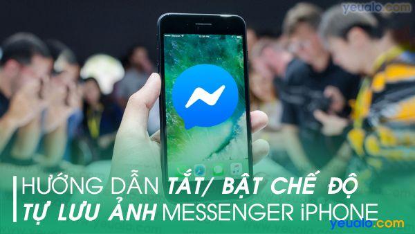 Cách tắt/ bật tự lưu ảnh Messenger trên iPhone