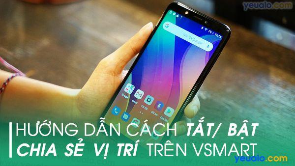 Cách tắt/ bật Vị trí trên điện thoại Vsmart