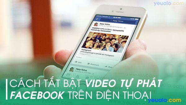 Cách Tắt/ Bật tự phát video Facebook trên điện thoại