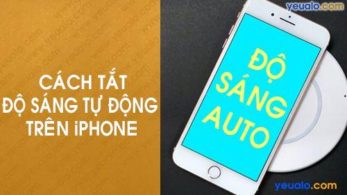 Cách tắt, bật Độ sáng tự động màn hình iPhone 5s, 6/6s/6 Plus, 7/7 Plus, 8/8Plus…