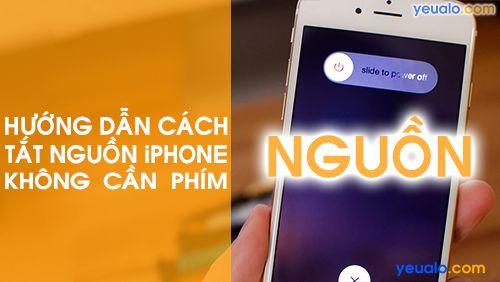 Cách Tắt iPhone không cần dùng phím Nguồn