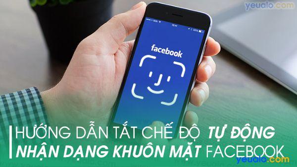 Cách tắt nhận dạng khuôn mặt trên Facebook