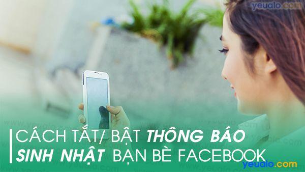 Cách Tắt/ Bật thông báo sinh nhật Facebook bằng điện thoại