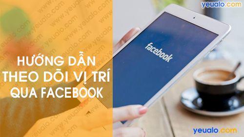 Cách theo dõi vị trí người khác qua Facebook
