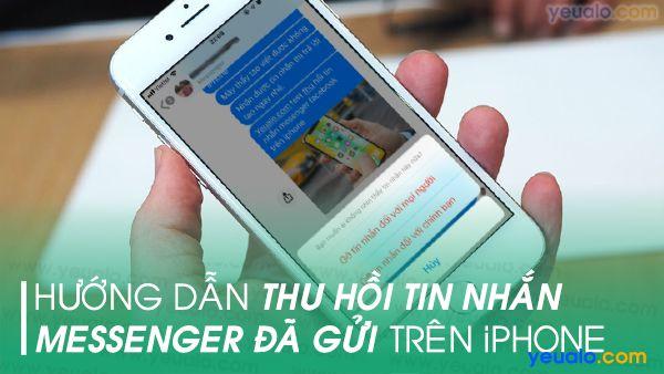 Cách thu hồi tin nhắn Messenger đã gửi trên iPhone