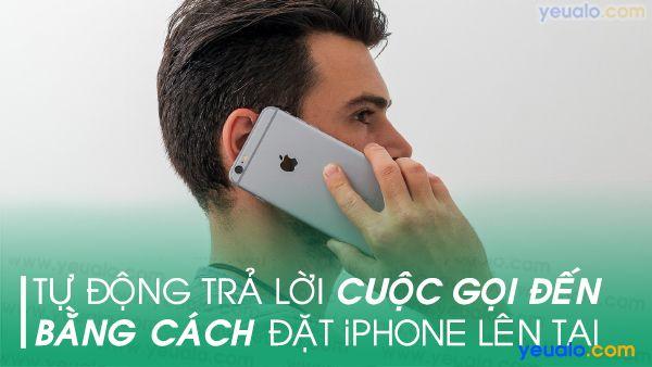 Cách tự động trả lời cuộc gọi chỉ bằng cách đặt iPhone lên tai