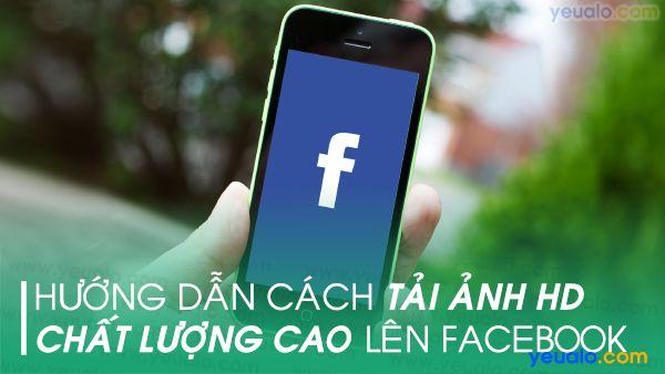 Cách up ảnh HD lên Facebook