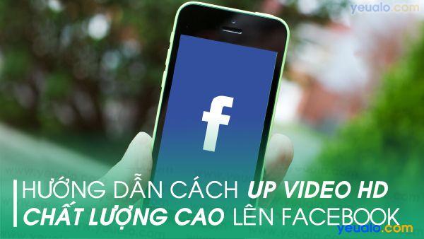 Cách up video HD lên Facebook