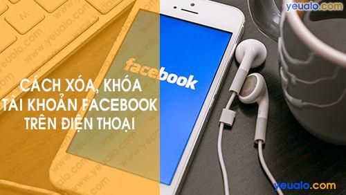 Cách Xóa tài khoản Facebook vĩnh viễn trên điện thoại iPhone, Android, Samsung…