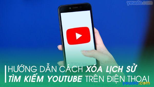 Cách xóa lịch sử tìm kiếm Youtube trên điện thoại