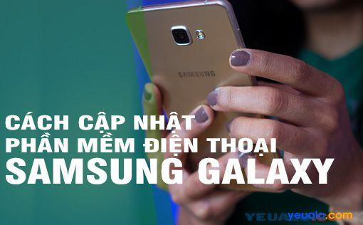 Cách cập nhật hệ điều hành mới nhất cho điện thoại Samsung Galaxy