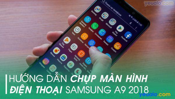 Cách chụp màn hình Samsung A9 2018