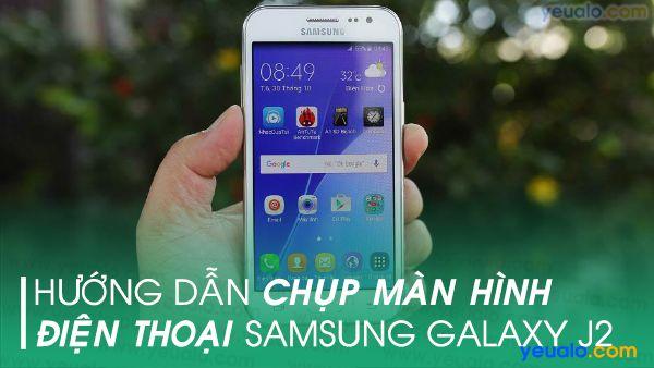 Cách chụp màn hình Samsung J2