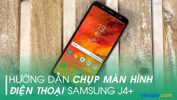 Cách chụp màn hình Samsung J4+