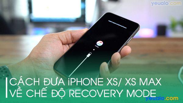 Cách đưa iPhone Xs/ Xs Max về Recovery Mode