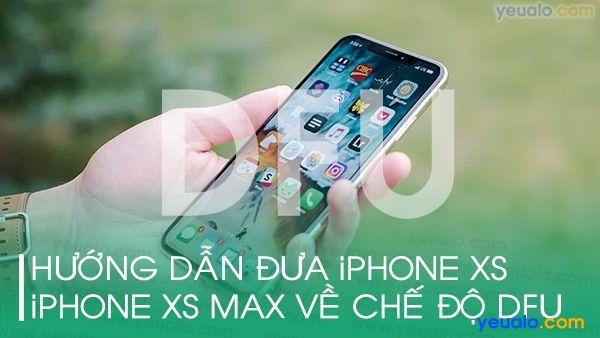 Cách đưa iPhone Xs/ Xs Max về DFU