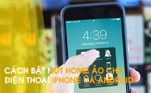 "Cách bật ""nút Home ảo"" cho Android, Samsung Galaxy, Oppo, Asus Zenfone, iPhone…"
