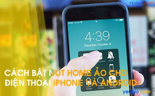 Hướng dẫn cách bật phím Home ảo cho điện thoại