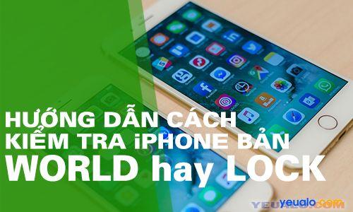 Cách check IMEI iPhone, kiểm tra iPhone phiên bản World hay Lock