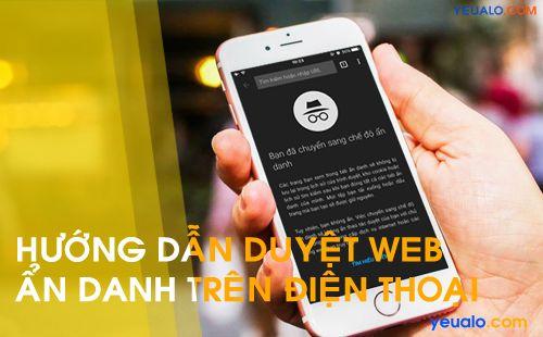 Cách mở Tab ẩn danh trên điện thoại iPhone, Android, Samsung, Oppo, Xiaomi…