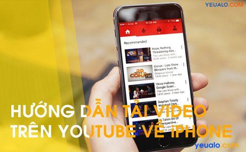 Hướng dẫn cách tải video trên Youtube về điện thoại iPhone
