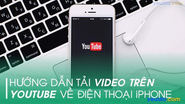 Cách tải video Youtube về iPhone